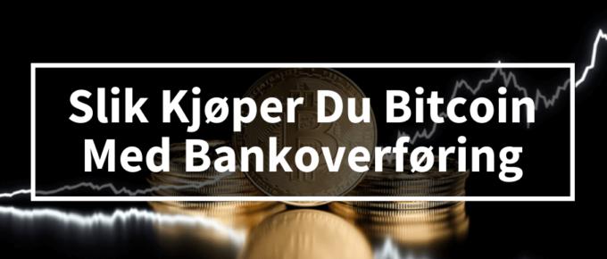 Kjøpe bitcoin med bankoverføring